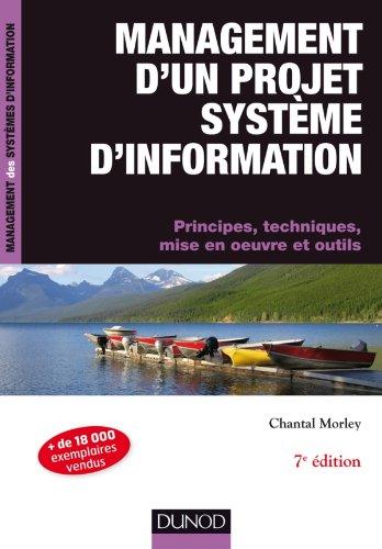 Management d'un projet Systme d'Information - 7me dition: Principes, techniques, mise en oeuvre et outils