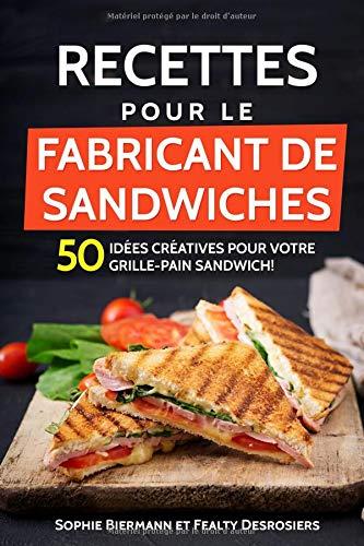 Recettes pour le fabricant de sandwiches: 50 idées créatives pour votre grille-pain sandwich! (sandwich maker, croque-monsieur) par Sophie Biermann