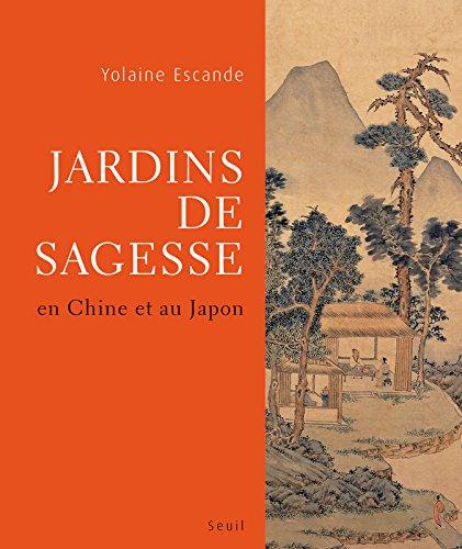 Jardins de sagesse. En Chine et au Japon par Yolaine Escande
