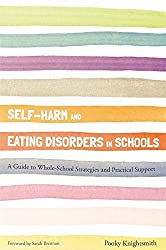 Self-Harm and Eating Disorders in Schools: A Guide to Whole-School Strategies and Practical Support by Pooky Knightsmith (2015-04-21)