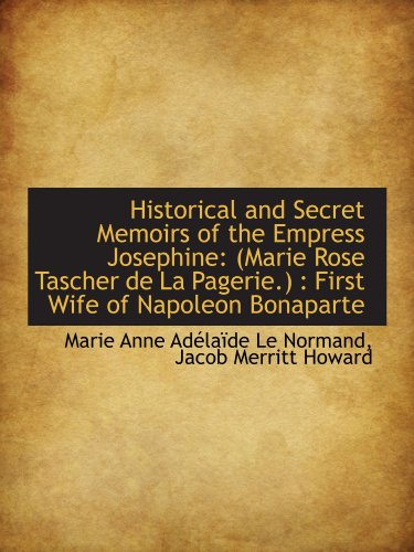 Historical and Secret Memoirs of the Empress Josephine: (Marie Rose Tascher de La Pagerie.) : First