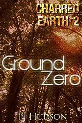 Ground Zero (Charred Earth Book 2)