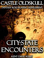 CASTLE OLDSKULL ~ CSE1: City-State Encounters (Castle Oldskull Fantasy Role-Playing Game Supplements Book 7) (English Edition)