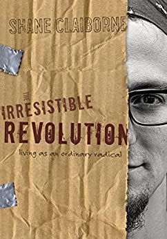 The Irresistible Revolution: Living as an Ordinary Radical by [Claiborne, Shane]