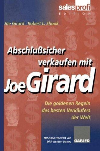 Abschlußsicher Verkaufen mit Joe Girard: Die Goldenen Regeln des Besten Verkäufers der Welt von Joe Girard (4. Oktober 2013) Taschenbuch