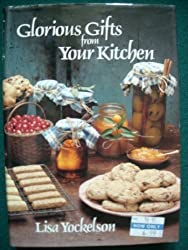 Glorious Gifts from Your Kitchen by Lisa Yockelson (1984-08-16)