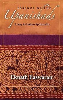 Essence of the Upanishads: A Key to Indian Spirituality par [Easwaran, Eknath]