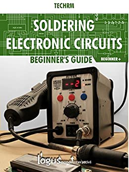 Soldering electronic circuits: Beginner's guide (Maker) di [Techrm]