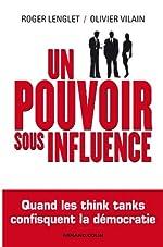 Un pouvoir sous influence - Quand les think tanks confisquent la démocratie de Roger Lenglet