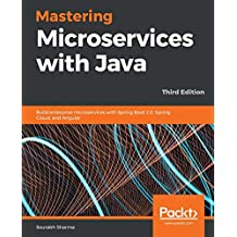 Mastering Microservices with Java: Build enterprise microservices with Spring Boot 2.0, Spring Cloud, and Angular, 3rd Edition