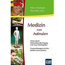Medizin zum Aufmalen - Heilen durch Informationsübertragung und Neue Homöopathie / Praxiserfahrungen mit den Körbler'schen Zeichen