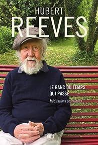 Le banc du temps qui passe - Méditations cosmiques par Hubert Reeves