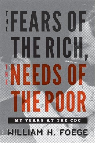 The Fears of the Rich, The Needs of the Poor: My Years at the CDC -