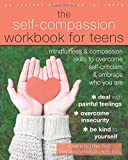 #6: The Self-Compassion Workbook for Teens: Mindfulness and Compassion Skills to Overcome Self-Criticism and Embrace Who You Are (An Instant Help Book for Teens)