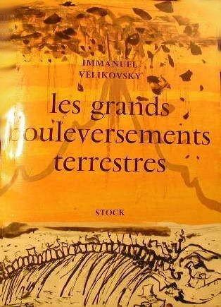 Immanuel Velikovsky. Les Grands bouleversements terrestres eEarth in upheavale. Traduit de l'amricain par Collin Delavaud