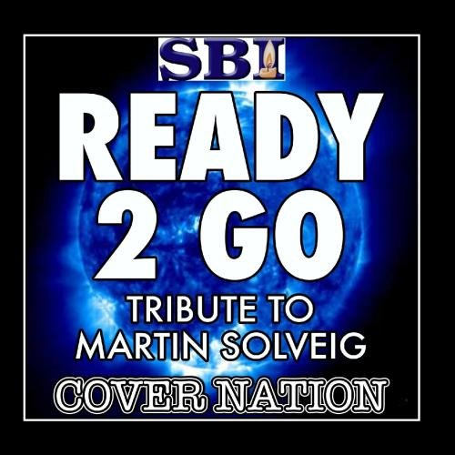 Ready 2 Go (Tribute To Martin Solveig Ft Kele) Performed By Cover Nation - Single - Martin Single