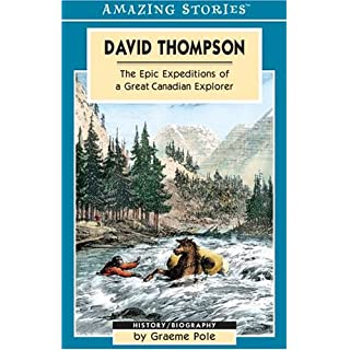 David Thompson: The Epic Expeditions of a Great Canadian Explorer (Amazing Stories (Altitude Publishing))
