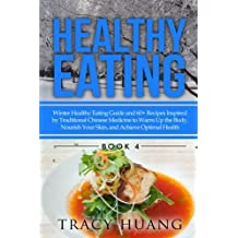 Healthy Eating: Winter Healthy Eating Guide and 60+ Recipes Inspired by Traditional Chinese Medicine to Warm Up the Body, Nourish Your Skin, and Achieve Optimal Health (Volume 4) by Tracy Huang (2015-02-01)