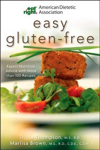 American Dietetic Association Easy Gluten-Free: Expert Nutrition Advice with More Than 100 Recipes by Brown, Marlisa, Thompson, Tricia, Ada, Alma Flor, James Aher (2010) Paperback