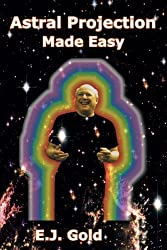Astral Projection Made Easy by E. J. Gold (2011-04-01)