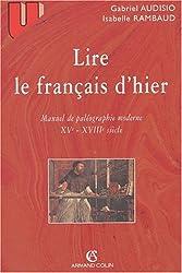 Lire le français d'hier. Manuel de paléographie moderne, XVème-XVIIIème siècle, 3ème édition