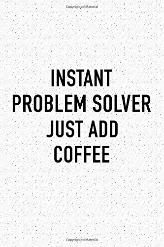 Instant Problem Solver Just Add Coffee: A 6x9 Inch Matte Softcover Journal Notebook With 120 Blank Lined Pages And A Caffeine Lover Cover Slogan por GetThread Granite Journals