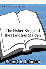 The Fisher King and the Handless Maiden: Understanding the Wounded Feeling Functi (English Edition) Kindle Ausgabe