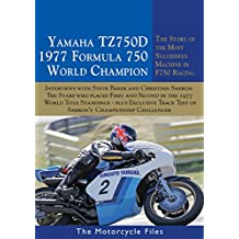 YAMAHA TZ750D - THE 1977 WORLD FORMULA 750 CHAMPIONSHIP WINNER: THE STORY OF THE MOST SUCCESSFUL MACHINE IN F750 RACING (THE MOTORCYCLE FILES Book 20) (English Edition)