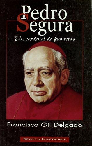 Pedro Segura: un cardenal de fronteras