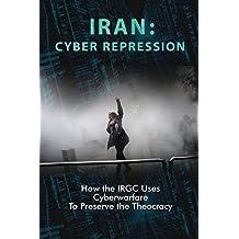 Iran: Cyber Repression: How the IRGC Uses Cyberwarfare to Preserve the Theocracy