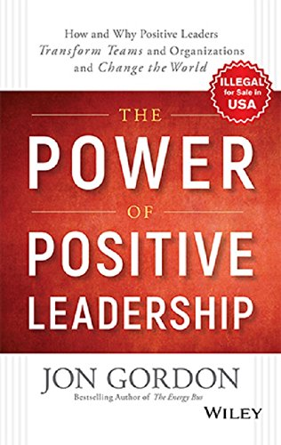 The Power of Positive Leadership [Hardcover] [Jan 01, 2018] Jon Gordon