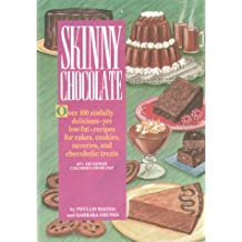 Skinny Chocolate/over 100 Sinfully Delicious-Yet Low-Fat-Recipes for Cakes, Cookies, Savories, and Chocoholic Treats