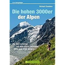 Die hohen 3000er der Alpen: Die Normalwege auf alle 404 Gipfel zwischen 3500 und 4000 Metern (Erlebnis Bergsteigen)
