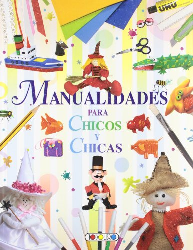 Manualidades para chicos y chicas (Mis primeros libros) por Equipo Todolibro