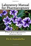 Laboratory Manual for Pharmacognosy: Pharmacognostic Characters for Bagenners