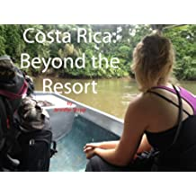 Costa Rica: Beyond the Resort (English Edition)