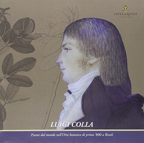 Luigi Colla. Piante dal mondo nell'orto botanico di primo '800 a Rivoli
