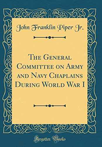The General Committee on Army and Navy Chaplains During World War I (Classic Reprint)