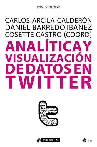 Analítica y visualización de datos en Twitter (Manuales) por Carlos Arcila Calderón