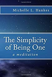 The Simplicity of Being One: a meditation by Michelle L. Hankes (2015-12-11)