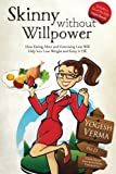 Skinny Without Willpower: How Eating More and Exercising Less Will Help you lose Weight and Keep It off