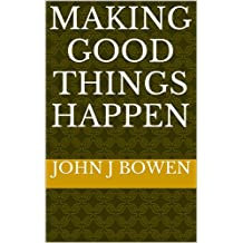 Making Good Things Happen (A Working Life Book 1)