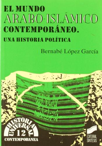 El mundo árabo-islámico contemporáneo: una historia política (Historia universal. Contemporánea)