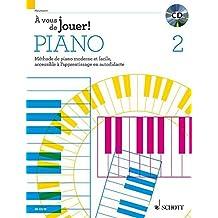 À vous de jouer! PIANO: Méthode de piano moderne et facile, accessible à l'apprentissage en autodidacte. Vol. 2. Klavier. Lehrbuch mit CD.