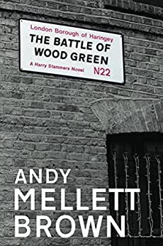 The Battle of Wood Green (The Harry Stammers Trilogy Book 2) by [Mellett-Brown, Andy]