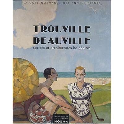 Trouville Deauville: Société Architectures Balneaires 1910-40