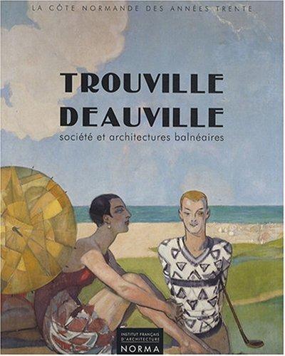 Trouville - Deauville : Société et architectures balnéaires 1910-1940