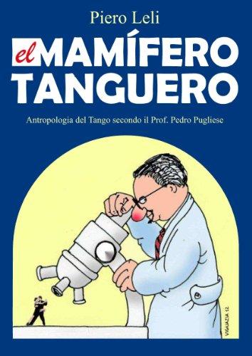 El Mamifero Tanguero: Antropologia de Tango de Acuerdo a Prof. Pedro Pugliese.
