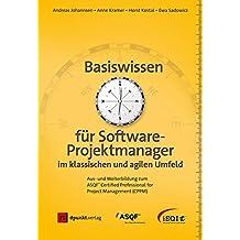Basiswissen für Softwareprojektmanager: Aus- und Weiterbildung zum Certified Professional for Project Management (CPPM)