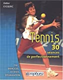 Tennis, 30 séances de perfectionnement. 150 exercices et tests d'évaluation